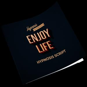 enjoy life hypnosis script